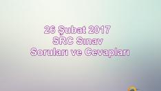 26 Şubat 2017 SRC Sınav Soruları ve Cevapları