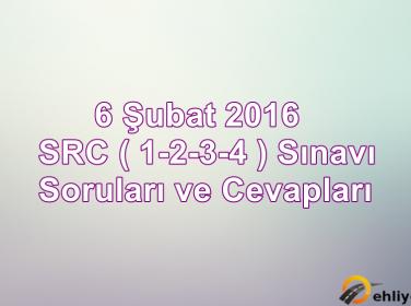 6 Şubat 2016 SRC 1-2-3-4 Sınav Soruları Çöz