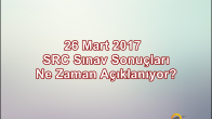 26 Mart 2017 SRC Sınav Sonuçları Açıklanma Tarihi