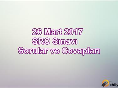 26 Mart 2017 SRC Sınav Soruları ve Cevapları