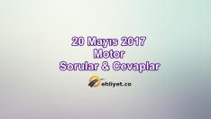 20 Mayıs 2017 Ehliyet Motor Soruları Çöz
