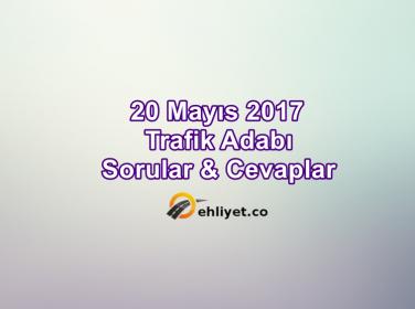 20 Mayıs 2017 Ehliyet Trafik Adabı Soruları Çöz