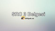 SRC 3 Belgesi Nedir? Nasıl Alınır?