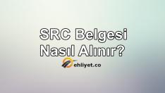 SRC Belgesi Nasıl Alınır? Sınavsız ve Sınavsız SRC Belgesi Almak