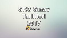 2017 SRC Sınav Tarihleri – Sınav Takvimi