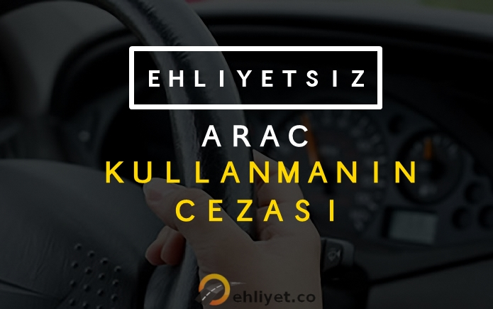Ehliyetsiz Araç Kullanımının Cezası Nedir? 2018 de Ne Kadar?