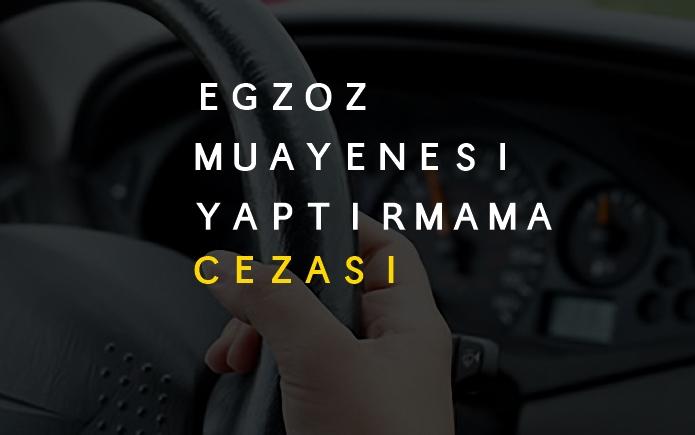 Egzoz Muayenesi - Emisyon Yaptırmama Cezası