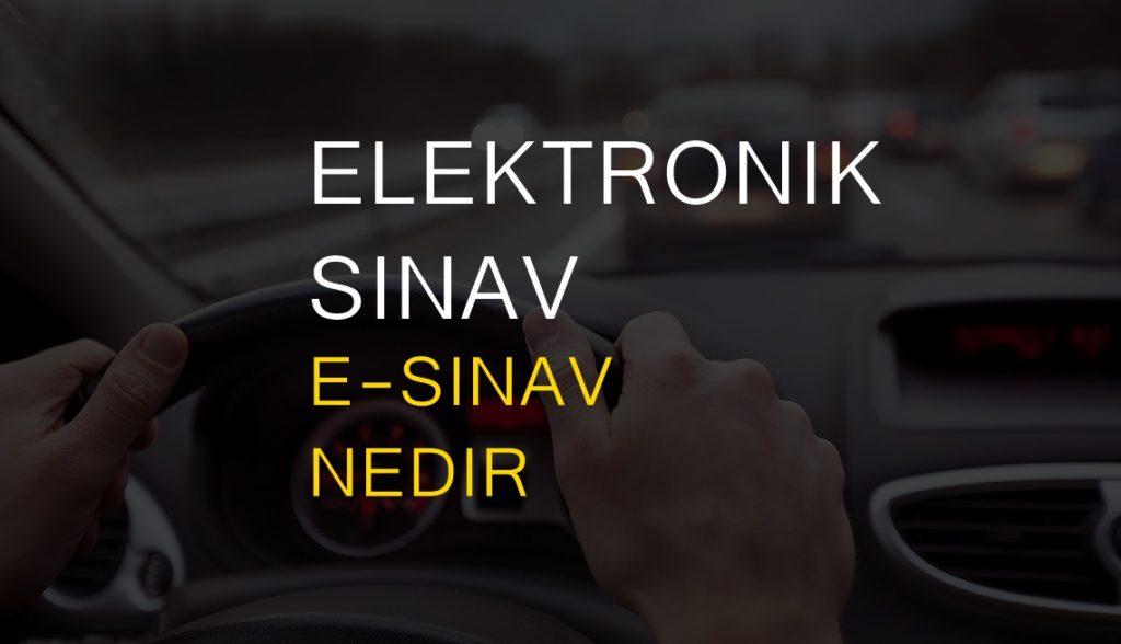 Elektronik Ehliyet Sınavı E-Sınav İşlemleri Nelerdir? Tümü 2018